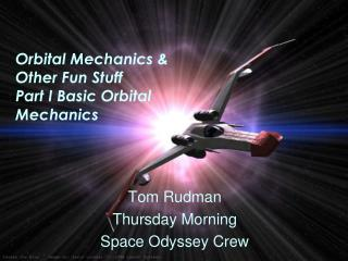 Orbital Mechanics &  Other Fun Stuff Part I Basic Orbital Mechanics