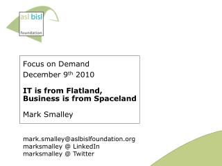 Focus on Demand December 9 th  2010 IT is from Flatland,  Business is from Spaceland Mark Smalley