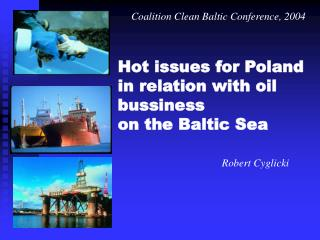 Hot issues for Poland in relation with oil bussiness on the Baltic Sea