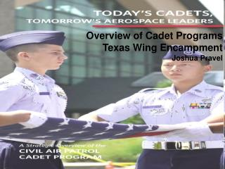 Overview of Cadet Programs Texas Wing Encampment Joshua Pravel