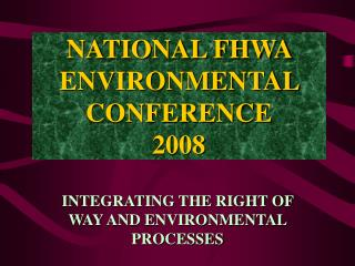 NATIONAL FHWA ENVIRONMENTAL CONFERENCE 2008