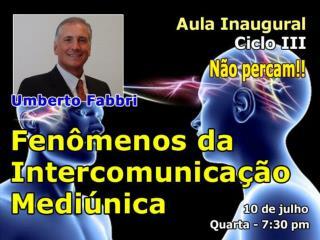 FENÔMENO DA INTERCOMUNICAÇÃO MEDIÚNICA 01-10-2013 Umberto Fabbri