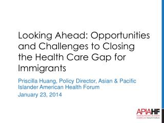 Looking Ahead: Opportunities and Challenges to Closing the Health Care Gap for Immigrants