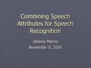 Combining Speech Attributes for Speech Recognition