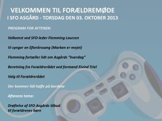 VELKOMMEN TIL FORÆLDREMØDE I SFO ASGÅRD - TORSDAG DEN 03. OKTOBER 2013