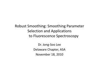 Dr .  Jong- Soo Lee Delaware Chapter, ASA November 18, 2010