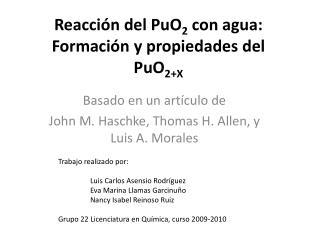 Reacción del PuO 2  con agua: Formación y propiedades del PuO 2+X