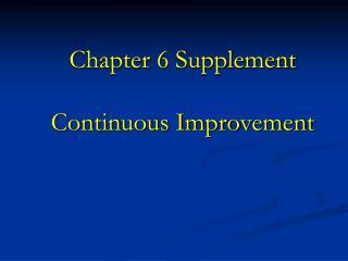 Chapter 6 Supplement  Continuous Improvement
