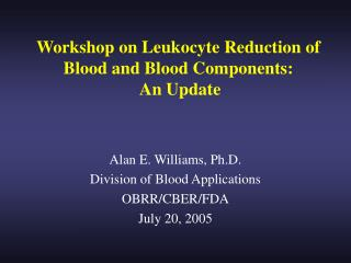 Workshop on Leukocyte Reduction of  Blood and Blood Components:  An Update