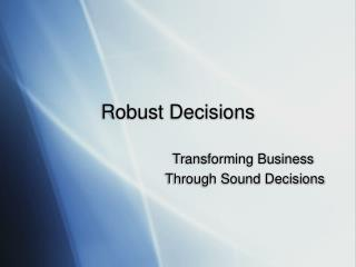 Robust Decisions