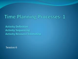 Time Planning Processes- 1