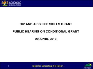 HIV AND AIDS LIFE SKILLS GRANT PUBLIC HEARING ON CONDITIONAL GRANT 20 APRIL 2010