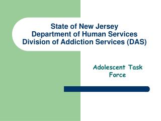 State of New Jersey Department of Human Services Division of Addiction Services (DAS)