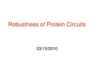 Robustness of Protein Circuits