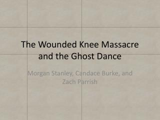 The Wounded Knee Massacre and the Ghost Dance