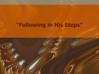 """Following in His Steps"""