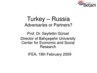 Turkey – Russia Adversaries or Partners?