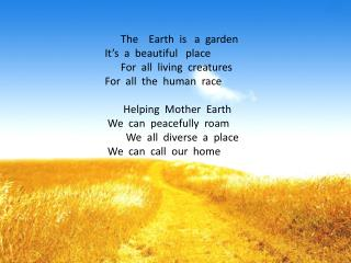 The    Earth  is   a  garden It's  a  beautiful   place       For  all  living  creatures