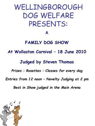 WELLINGBOROUGH DOG WELFARE PRESENTS :