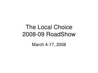 The Local Choice  2008-09 RoadShow