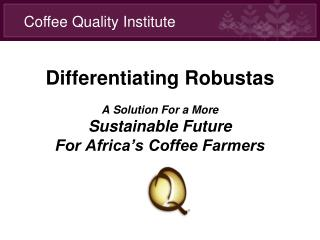 Differentiating Robustas A Solution For a More  Sustainable Future For Africa's Coffee Farmers
