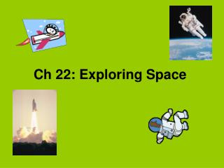 Ch 22: Exploring Space