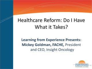 Healthcare Reform: Do I Have What it Takes?