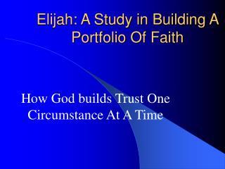 Elijah: A Study in Building A Portfolio Of Faith