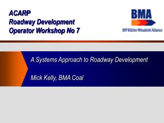 ACARP Roadway Development  Operator Workshop No 7