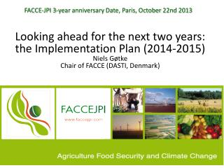 FACCE-JPI 3-year  anniversary  Date, Paris,  October  22nd 2013