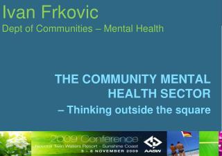 Ivan Frkovic Dept of Communities – Mental Health