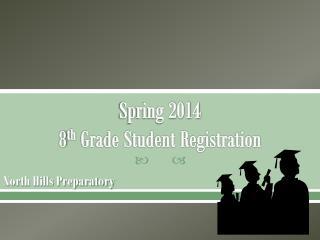 Spring 2014 8 th  Grade Student Registration