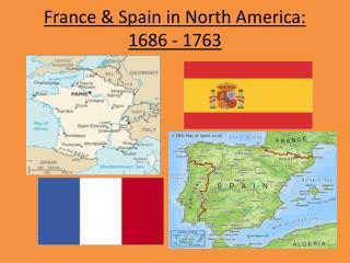France & Spain in North America: 1686 - 1763