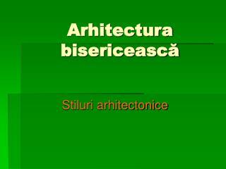 Arhitectura bisericeasc?