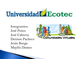 Integrantes:        José Ponce José Cabrera Denisse Pacheco Jesús Burga Maylín Dumes