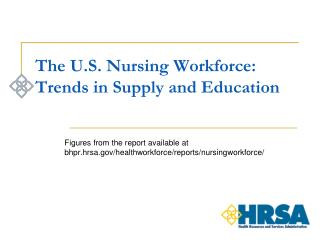 The U.S. Nursing Workforce: Trends in Supply and Education