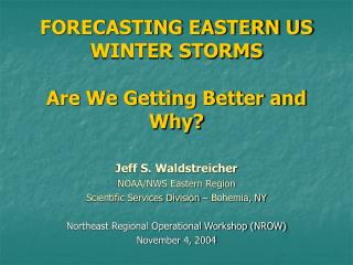 FORECASTING EASTERN US WINTER STORMS Are We Getting Better and Why?