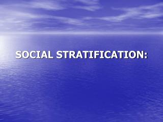 SOCIAL STRATIFICATION:
