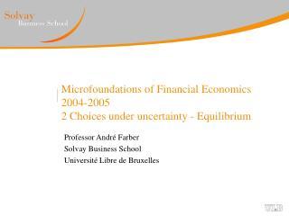 Microfoundations of Financial Economics 2004-2005 2 Choices under uncertainty - Equilibrium