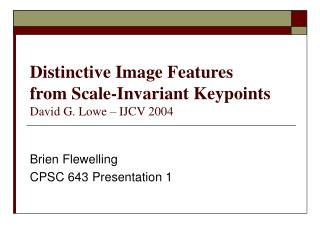Distinctive Image Features from Scale-Invariant Keypoints David G. Lowe – IJCV 2004