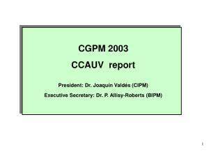 CGPM 2003 CCAUV  report President: Dr. Joaquín Valdés (CIPM)