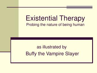 Existential Therapy Probing the nature of being human