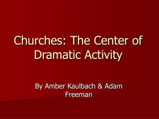 Churches: The Center of Dramatic Activity