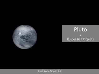 Pluto + Kuiper Belt Objects
