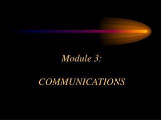 Module 3: COMMUNICATIONS