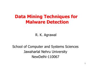 Data Mining Techniques for Malware Detection R. K. Agrawal School of Computer and Systems Sciences