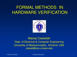 FORMAL METHODS  IN  HARDWARE VERIFICATION