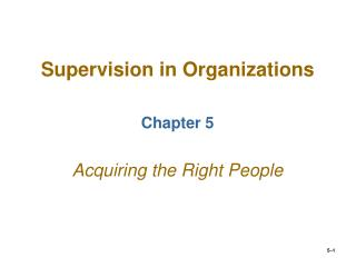 Supervision in Organizations Chapter 5 Acquiring the Right People