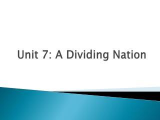 Unit 7: A Dividing Nation