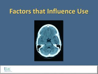 Factors that  Influence Use
